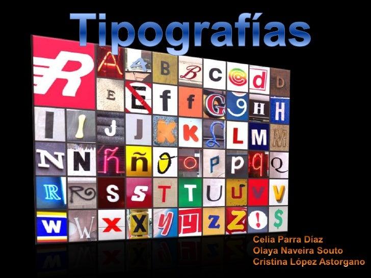 Tipografías<br />Celia Parra Díaz<br />Olaya NaveiraSouto<br />Cristina López Astorgano<br />