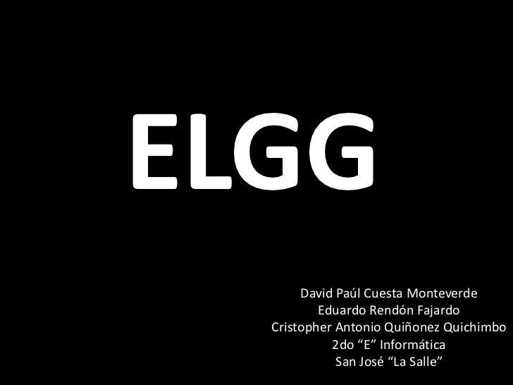 ELGG       David Paúl Cuesta Monteverde          Eduardo Rendón Fajardo  Cristopher Antonio Quiñonez Quichimbo            ...