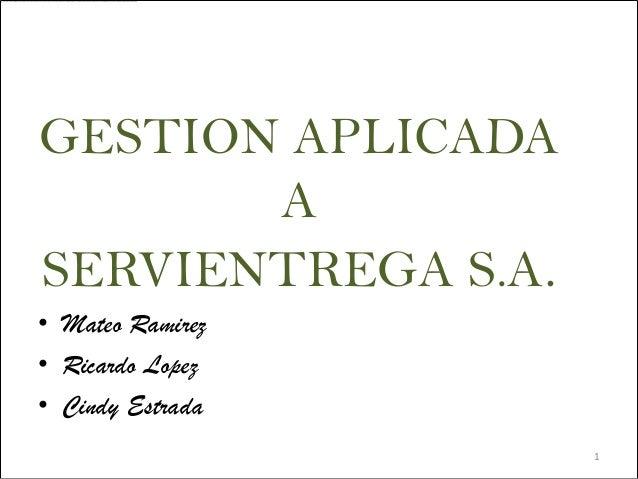 GESTION APLICADA       ASERVIENTREGA S.A.• Mateo Ramirez• Ricardo Lopez• Cindy Estrada                    1