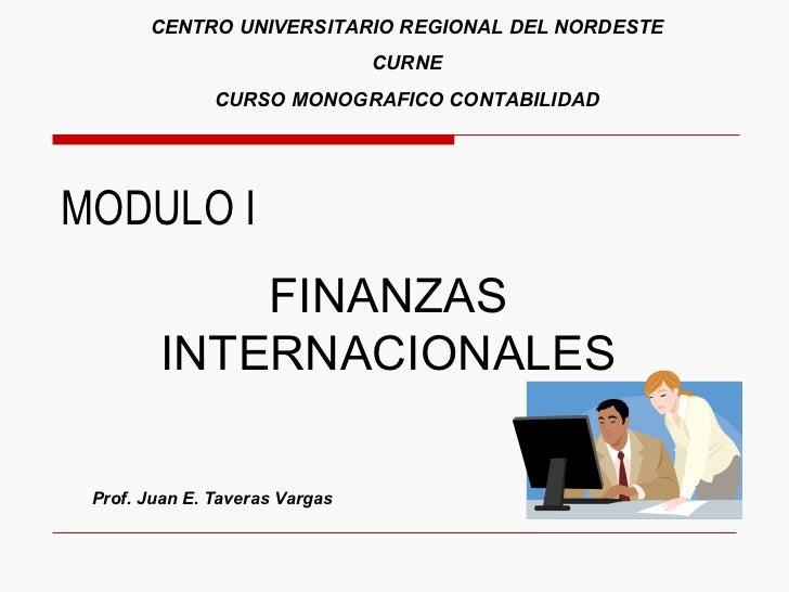 MODULO I FINANZAS INTERNACIONALES Prof. Juan E. Taveras Vargas CENTRO UNIVERSITARIO REGIONAL DEL NORDESTE CURNE CURSO MONO...