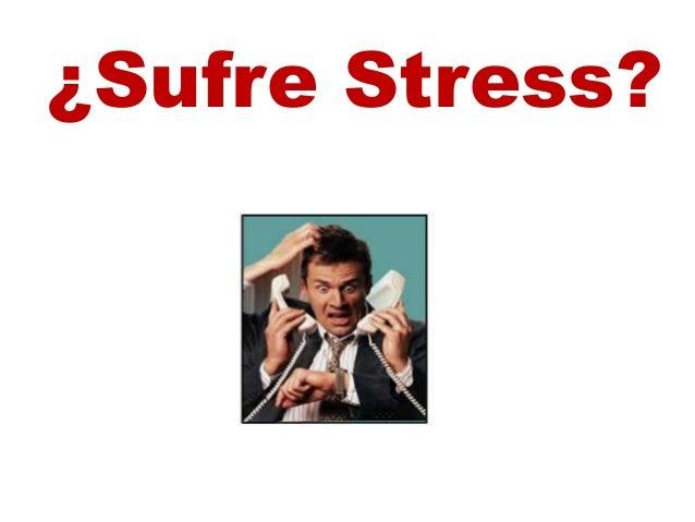 ¿Sufre Stress?