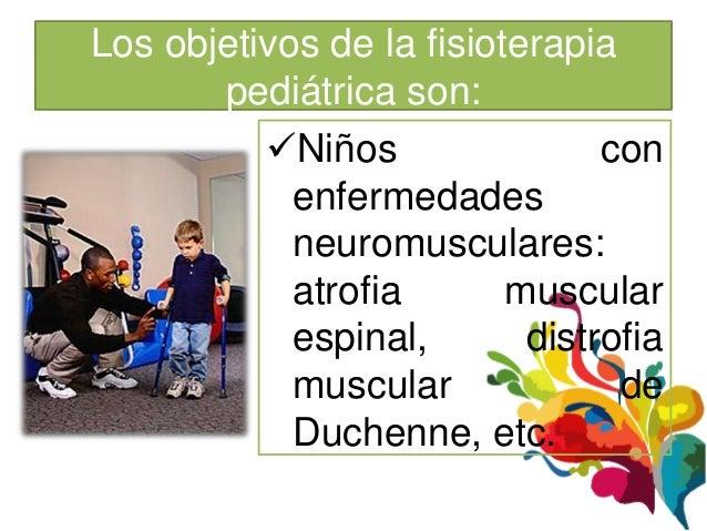 Los objetivos de la fisioterapia       pediátrica son:          Niños                con            enfermedades         ...