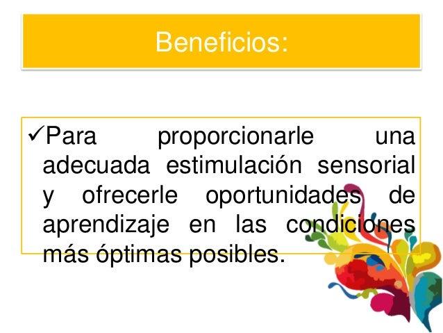 Beneficios:Para      proporcionarle   una adecuada estimulación sensorial y ofrecerle oportunidades de aprendizaje en las...