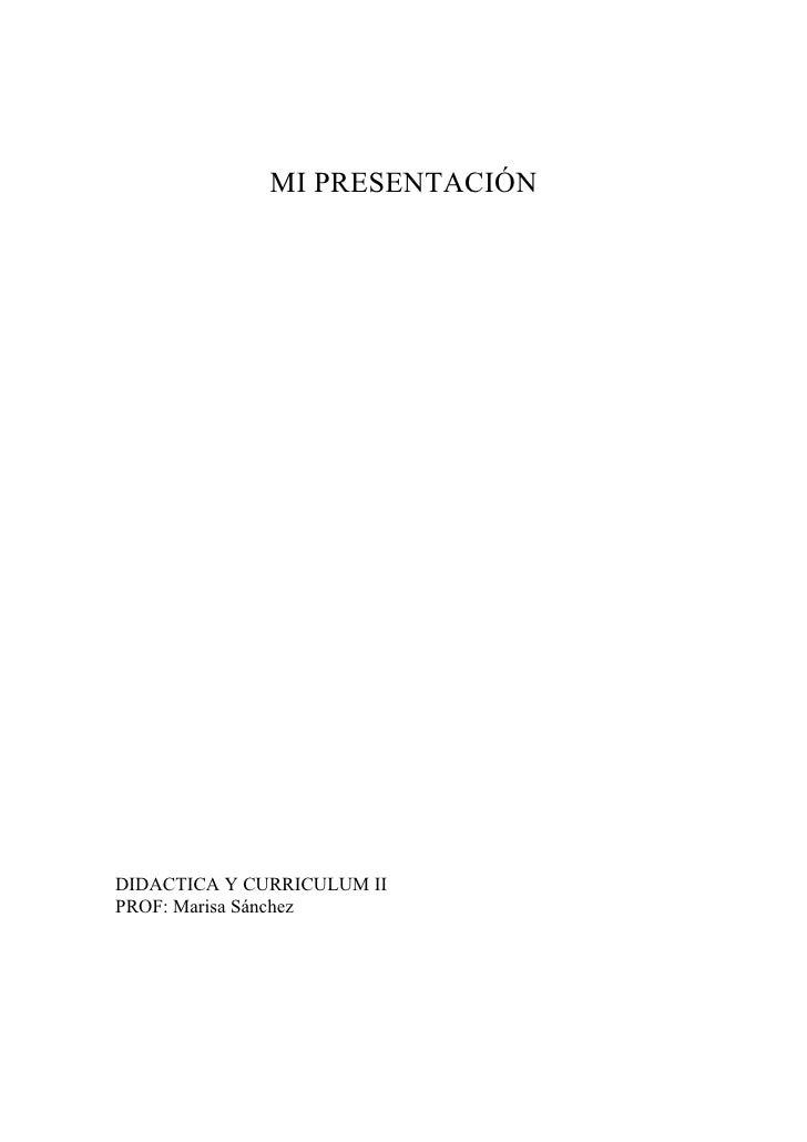 MI PRESENTACIÓNDIDACTICA Y CURRICULUM IIPROF: Marisa Sánchez