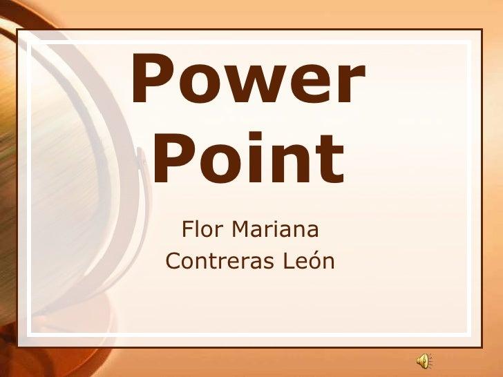 Power Point<br />Flor Mariana <br />Contreras León<br />