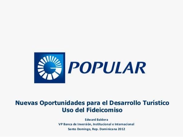 Nuevas Oportunidades para el Desarrollo Turístico             Uso del Fideicomiso                              Edward Bald...
