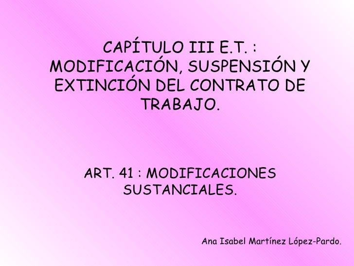 CAPÍTULO III E.T. : MODIFICACIÓN, SUSPENSIÓN Y EXTINCIÓN DEL CONTRATO DE TRABAJO. ART. 41 : MODIFICACIONES SUSTANCIALES. A...