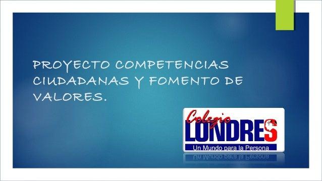 PROYECTO COMPETENCIAS CIUDADANAS Y FOMENTO DE VALORES.