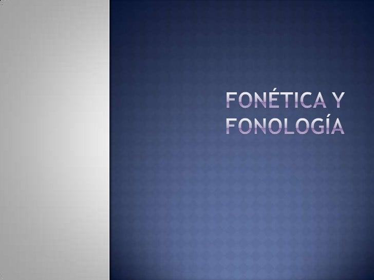 FONÉTICA Y FONOLOGÍA<br />