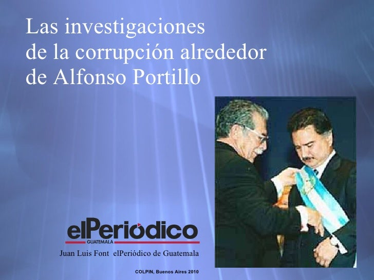 Las investigaciones  de la corrupci ón   alrededor  de Alfonso Portillo Juan Luis Font  elPeri ó dico de Guatemala COLPIN,...