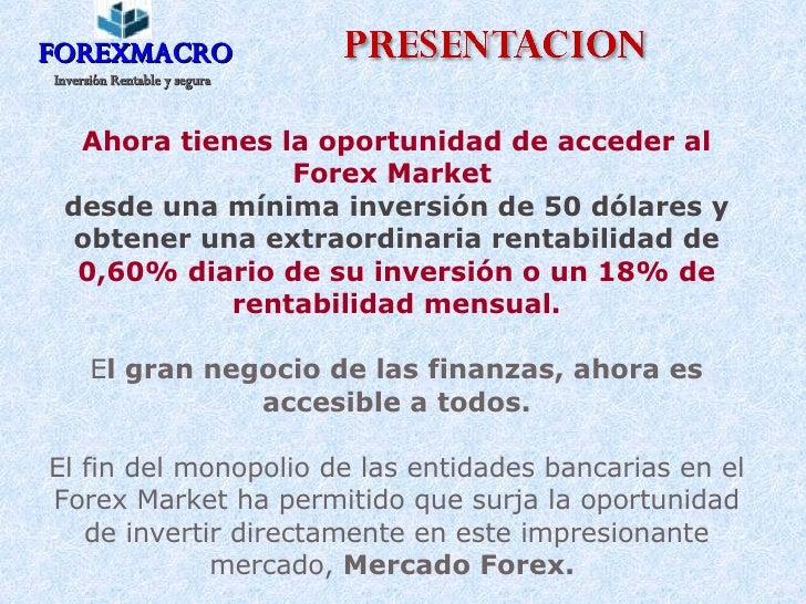 FOREXMACRO Inversión Rentable y segura Ahora tienes la oportunidad de acceder al Forex Market  desde una mínima inversión ...