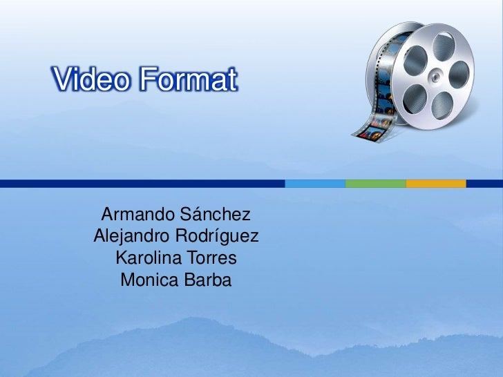 Video Format   Armando Sánchez  Alejandro Rodríguez     Karolina Torres     Monica Barba