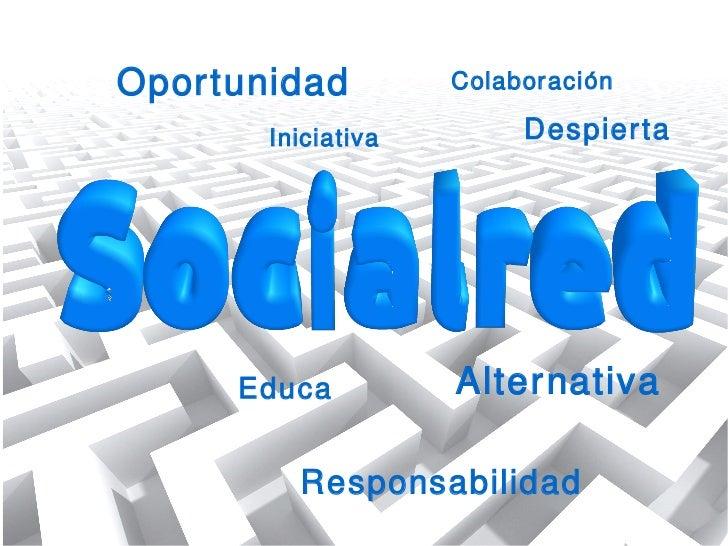 Oportunidad         Colaboración       Iniciativa        Despierta     Educa          Alternativa         Responsabilidad
