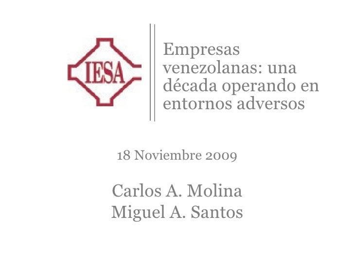Empresas venezolanas: una década operando en entornos adversos 18 Noviembre 2009 Carlos A. Molina Miguel A. Santos