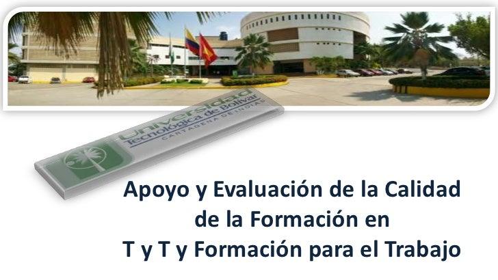 Apoyo y Evaluación de la Calidad        de la Formación enT y T y Formación para el Trabajo