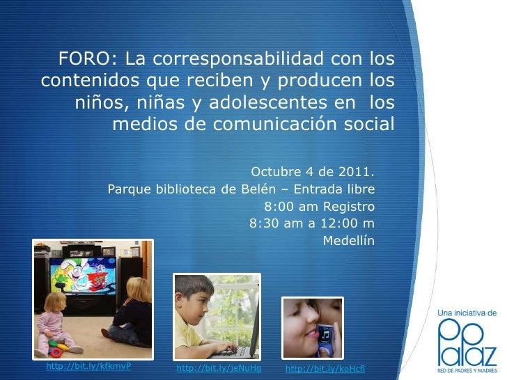 FORO: La corresponsabilidad con los contenidos que reciben y producen los niños, niñas y adolescentes en  los medios de co...