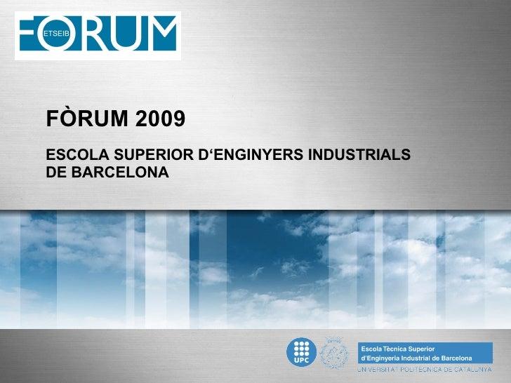 FÒRUM 2009 ESCOLA SUPERIOR D'ENGINYERS INDUSTRIALS DE BARCELONA