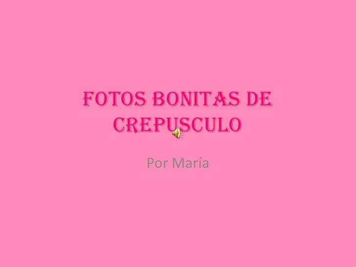 FOTOS BONITAS DE CREPUSCULO<br />Por María<br />