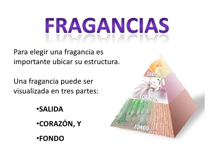 FRAGANCIAS<br />Para elegir una fragancia es importante ubicar su estructura.Una fragancia puede ser visualizada en tres p...