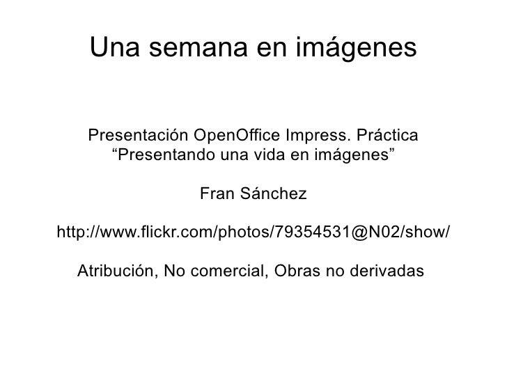 """Una semana en imágenes   Presentación OpenOffice Impress. Práctica      """"Presentando una vida en imágenes""""                ..."""