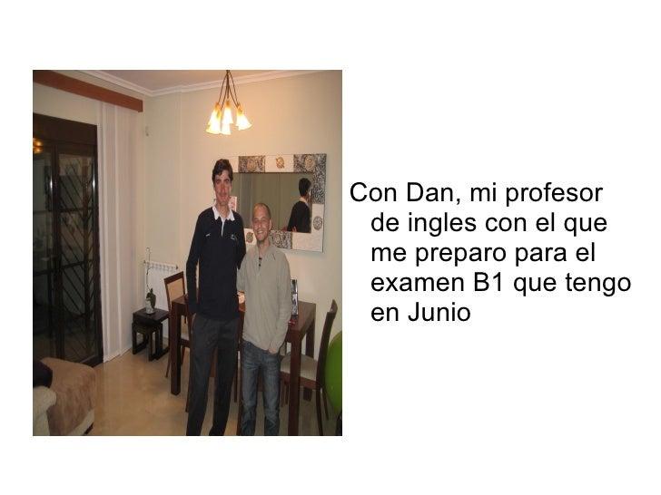 Con Dan, mi profesor de ingles con el que me preparo para el examen B1 que tengo en Junio