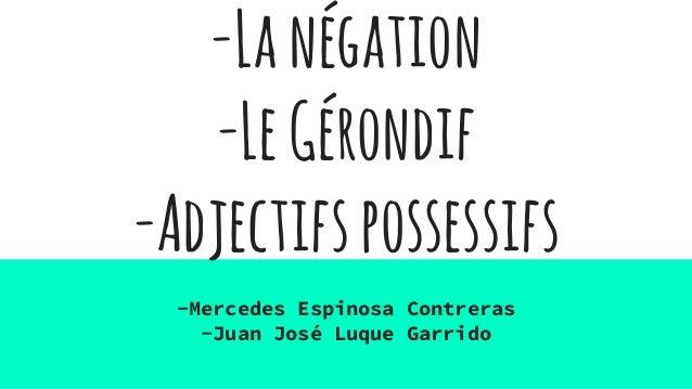-Lanégation -LeGérondif -Adjectifspossessifs -Mercedes Espinosa Contreras -Juan José Luque Garrido