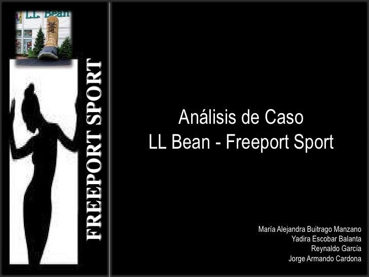 Análisis de Caso<br />LL Bean - Freeport Sport<br />FREEPORT SPORT<br />María Alejandra Buitrago Manzano<br />Yadira Escob...