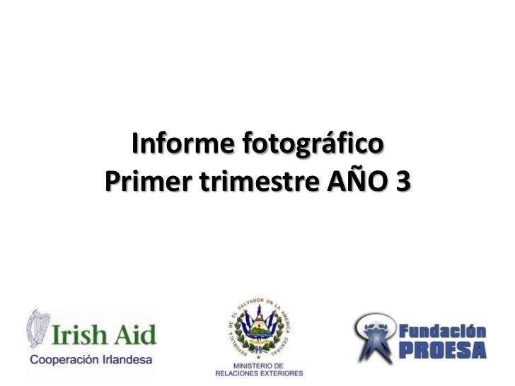 Informe fotográfico Primer trimestre AÑO 3<br />