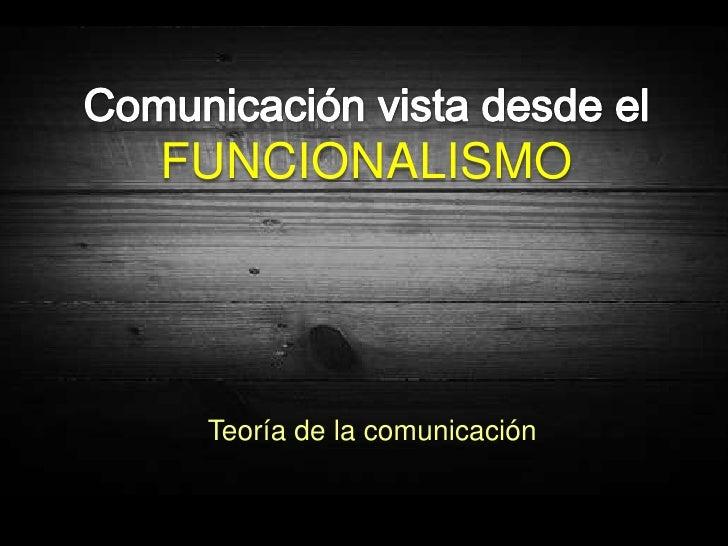FUNCIONALISMO Teoría de la comunicación