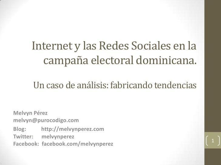 Internet y las Redes Sociales en la        campaña electoral dominicana.      Un caso de análisis: fabricando tendenciasMe...