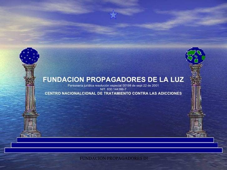 FUNDACION PROPAGADORES DE LA LUZ Personería jurídica resolución especial 00198 de sept 22 de 2001 NIT. 830.144386-7 CENTRO...
