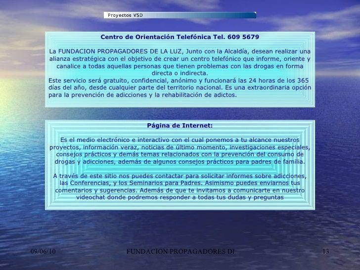 Centro de Orientación Telefónica Tel. 609 5679 La FUNDACION PROPAGADORES DE LA LUZ, Junto con la Alcaldía, desean realizar...