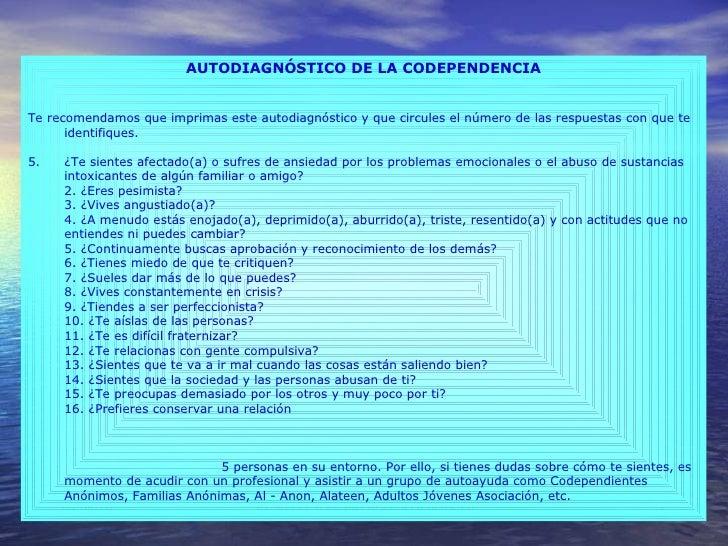 <ul><li>AUTODIAGNÓSTICO DE LA CODEPENDENCIA </li></ul><ul><li>Te recomendamos que imprimas este autodiagnóstico y que circ...