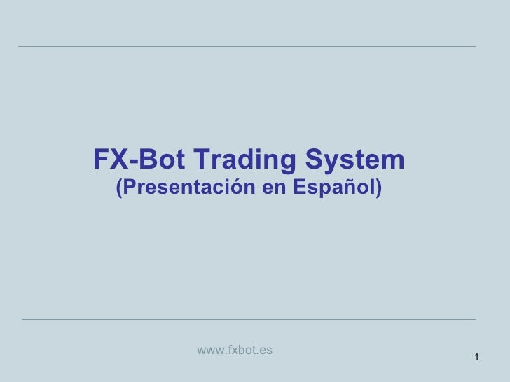FX-Bot Trading System (Presentación en Español) www.fxbot.es
