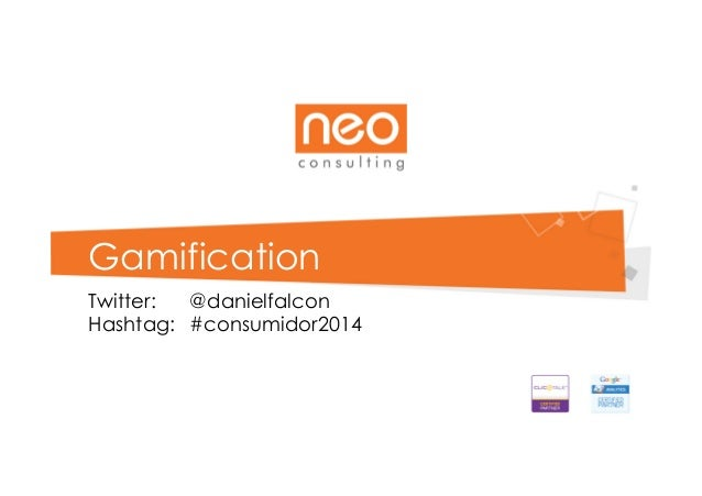 Gamification Twitter: @danielfalcon Hashtag: #consumidor2014