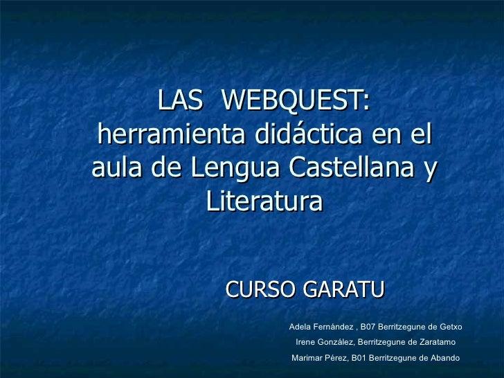 LAS WEBQUEST:herramienta didáctica en elaula de Lengua Castellana y         Literatura          CURSO GARATU              ...
