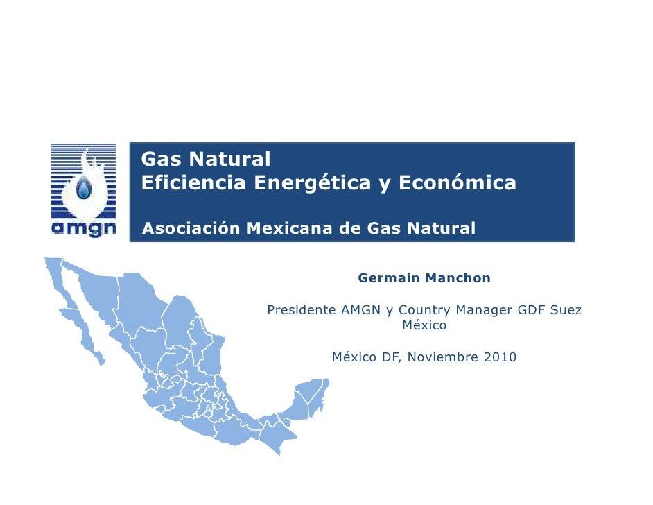 Gas NaturalEficiencia Energética y EconómicaAsociación Mexicana de Gas Natural                        Germain Manchon     ...