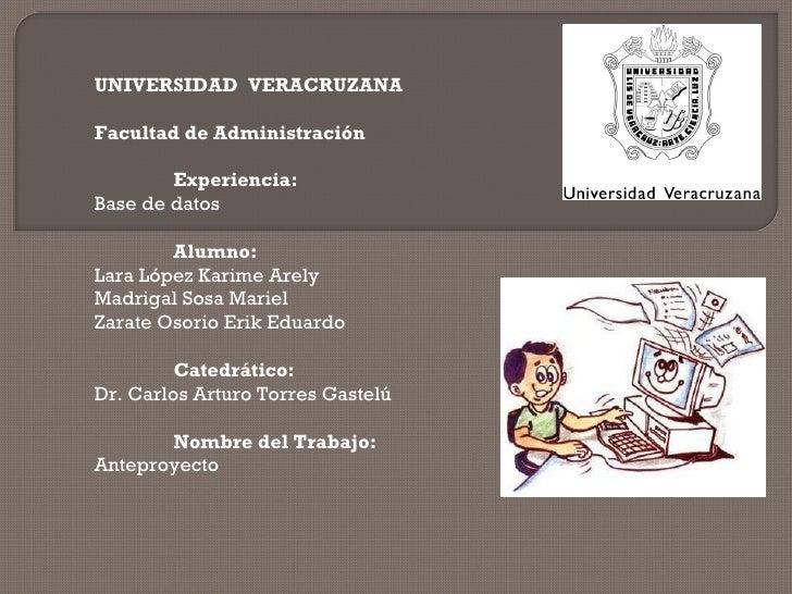 UNIVERSIDAD  VERACRUZANA Facultad de Administración  Experiencia: Base de datos  Alumno: Lara López Karime Arely Madriga...