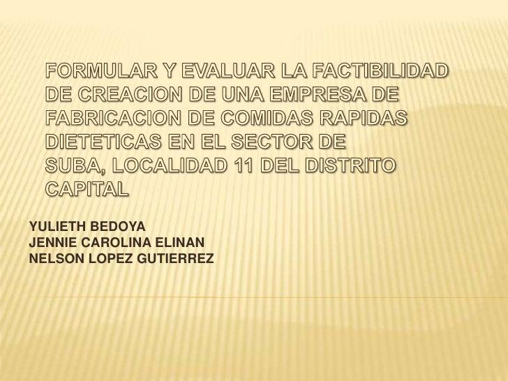 FORMULAR Y EVALUAR LA FACTIBILIDAD DE CREACION DE UNA EMPRESA DE FABRICACION DE COMIDAS RAPIDAS DIETETICAS EN EL SECTOR DE...