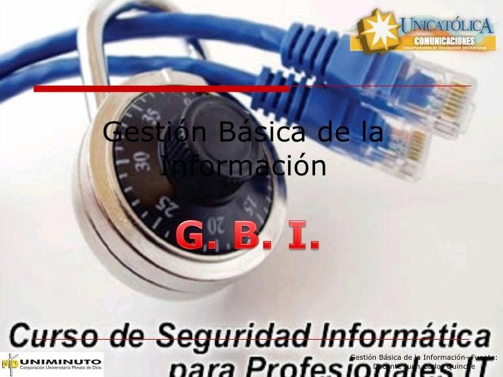 Gestión Básica de la Información Gestión Básica de la Información- Fuente: Docente Juan Carlos Quinche