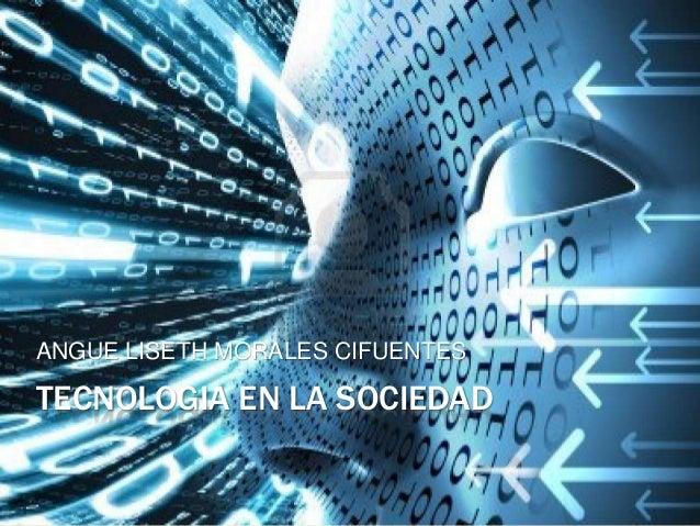TECNOLOGIA EN LA SOCIEDAD ANGUE LISETH MORALES CIFUENTES