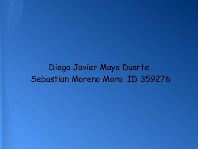 Diego Javier Maya Duarte Sebastian Moreno Mora ID 359276