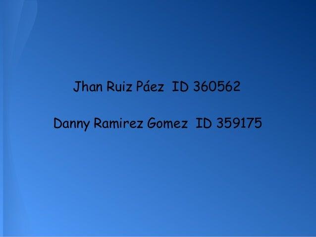 Jhan Ruiz Páez ID 360562 Danny Ramirez Gomez ID 359175