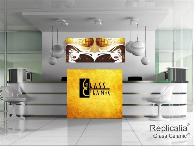 ®  Replicalia  Glass Celanic ®