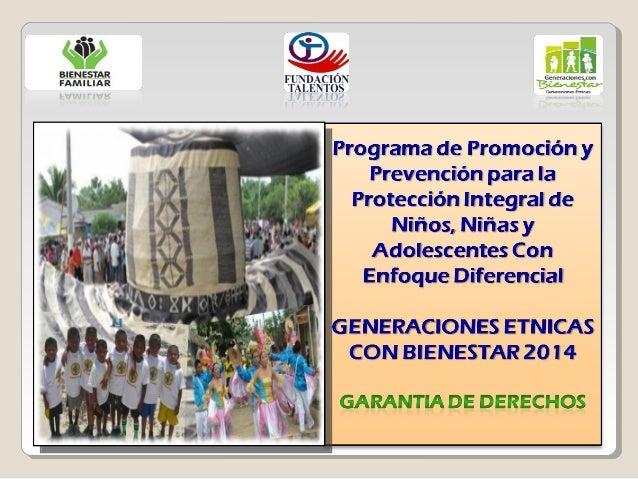 GENERACIONES ETNICAS CON BIENESTAR  Es un programa institucional del ICBF que busca la promoción, garantía y protección in...