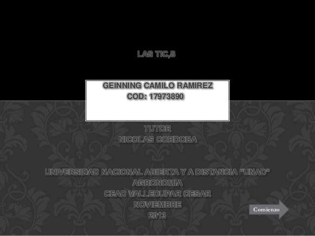 """LAS TIC,S  GEINNING CAMILO RAMIREZ COD: 17973890  TUTOR NICOLAS CORDOBA  UNIVERSIDAD NACIONAL ABIERTA Y A DISTANCIA """"UNAD""""..."""