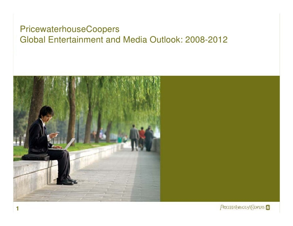 PricewaterhouseCoopers     Global Entertainment and Media Outlook: 2008-2012     1                                        ...