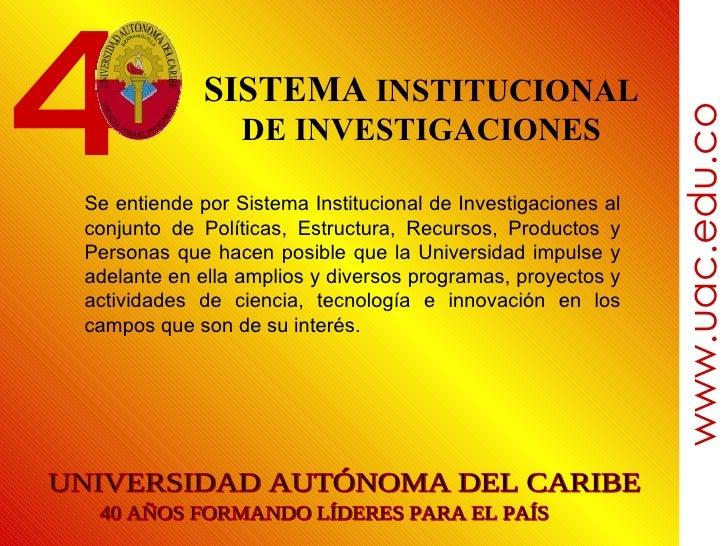 SISTEMA  INSTITUCIONAL DE INVESTIGACIONES Se entiende por Sistema Institucional de Investigaciones al conjunto de Política...