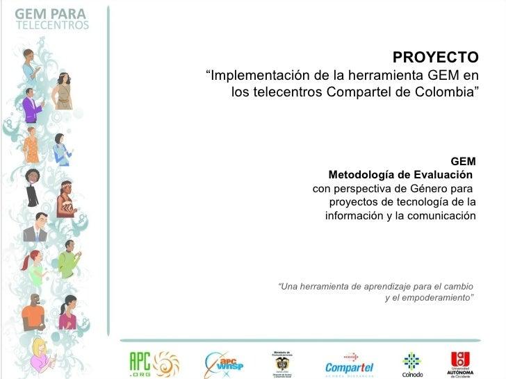 GEM Metodología de Evaluación   con perspectiva de Género para  proyectos de tecnología de la información y la comunicació...
