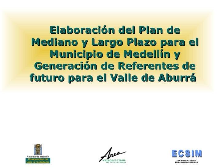 Elaboración del Plan de Mediano y Largo Plazo para el Municipio de Medellín y Generación de Referentes de futuro para el V...